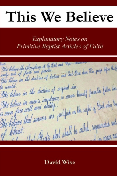This We Believe – Explanatory Notes on Primitive Baptist Articles of Faith
