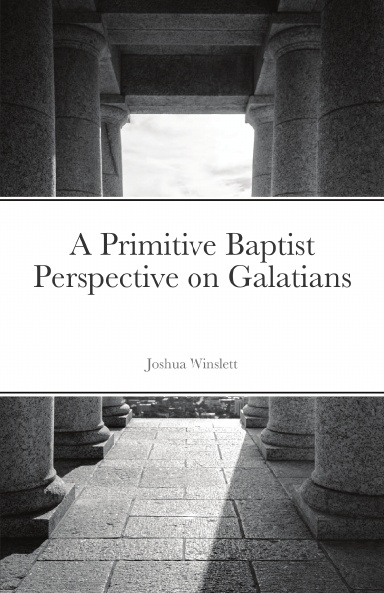 A Primitive Baptist Perspective on Galatians